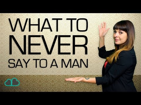 What You Should NEVER Say to A Man