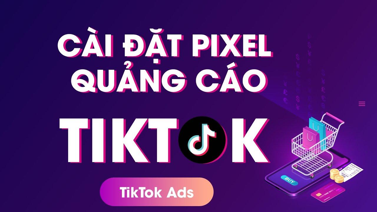 Hướng Dẫn Chi Tiết Cài Đặt PIXEL Quảng Cáo TIKTOK Ads Chuyển Đổi 2020 | Tiktok Ads