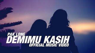 Pak Long - Demimu Kasih (Official Music Video)