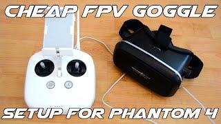 Cheap FPV Goggle Setup For DJI Phantom 4