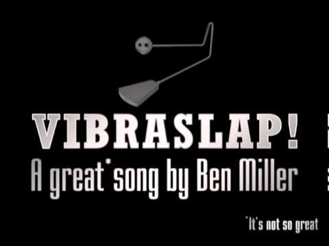 VIBRASLAP! - A Great* Song By Ben Miller