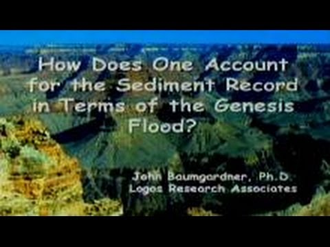 Accounting for the Sediment Record in Terms of the Genesis Flood? 4-26-2014 by John Baumgardner