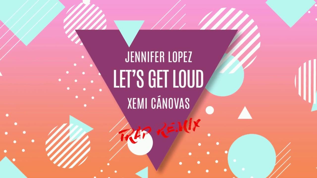 Jennifer Lopez Let S Get Loud Trap Remix Youtube
