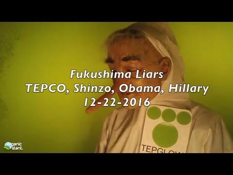Fukushima Liars TEPCO Shinzo Obama Hillary 12-22-2016 | Organic Slant