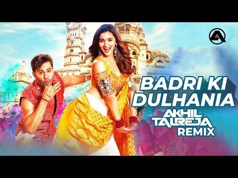 Badri Ki Dulhania - DJ Akhil Talreja Remix