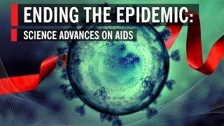 Ending the Epidemic: Science Advances on AIDS