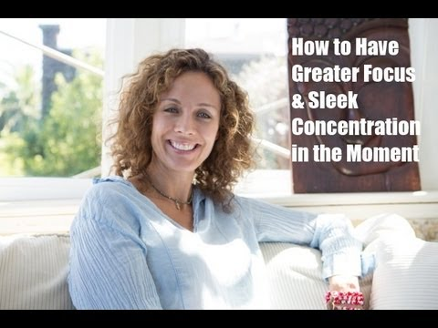 (How to Have Greater Focus & Sleek Concentration in the Moment - Camden Hoch Radiance Coach)