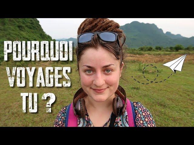 Et toi POURQUOI tu voyages ? (en direct du Vietnam)