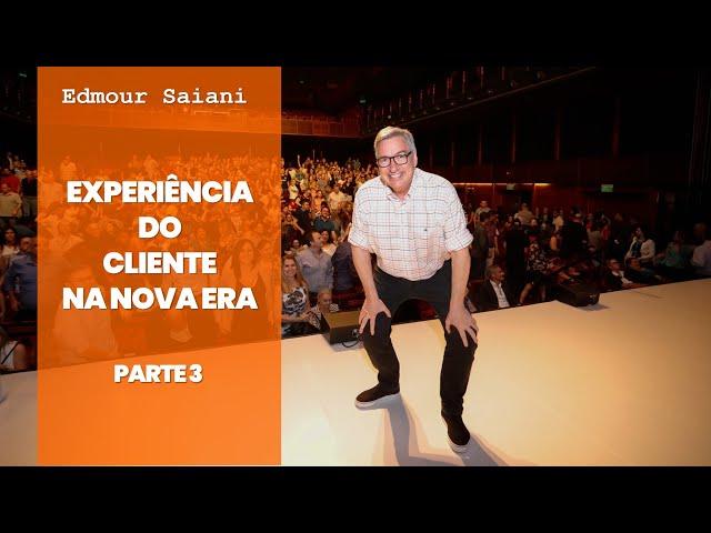 Série: Como Construir a Experiência do Cliente na Nova Era - Parte 3 de 3 | Edmour Saiani