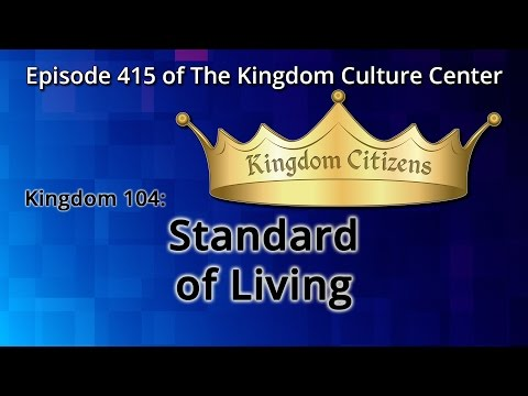 Kingdom 104: Standard of Living (Kingdom Culture Center 415)