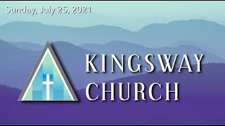 Kingsway Church - July 25, 2021
