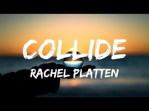 Rachel Platten - Collide (Lyrics / Lyric Video)