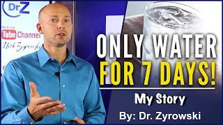 7 Day Water Fast NO FOOD FOR A WEEK | Dr. Zyrowski's Transformation