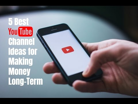 5 Best YouTube Channel Ideas for Making Money Long-Term