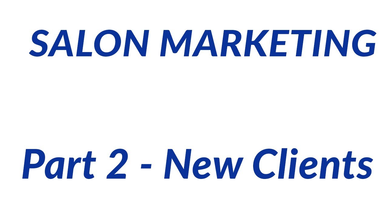 FREE Salon Marketing - Part 2 - Your New Client Funnel for Beauty Salons, Hair Salons and Day Spas