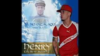 "Henry ""The New Melody"" - Ya No Estas Aqui"