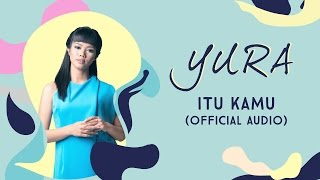 YURA YUNITA - Itu Kamu (Official Audio)