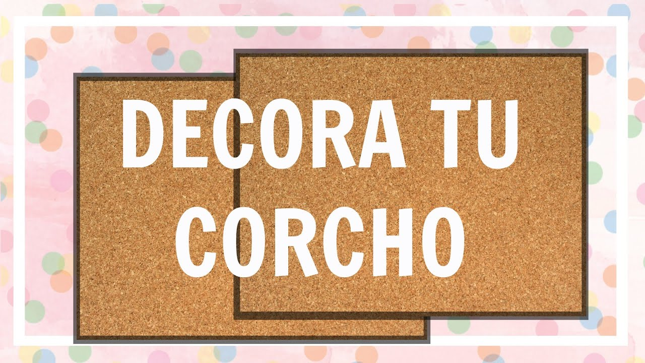 Como decorar tu corcho chicasinsentido diy youtube - Panel de corcho para pared ...