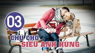 Chú Chó Siêu Anh Hùng - Tập 03 | Tuyển Tập Phim Hài Hước Đáng Yêu
