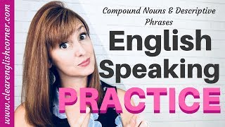 (0.13 MB) English Speaking Practice: Compound Nouns and Descriptive Phrases Mp3