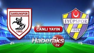 CANLI YAYIN! Yılport Samsunspor - Eyüpspor