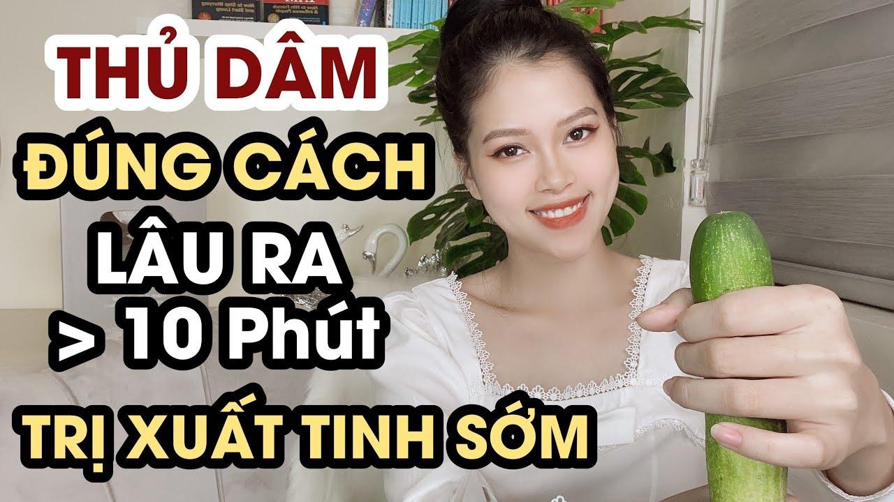 [HƯỚNG DẪN] Thủ Dâm Đúng Cách, Lâu Ra, Trị Xuất Tinh Sớm   Thanh Hương Official