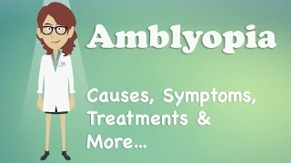 Amblyopia - Causes, Symptoms, Treatments & More…