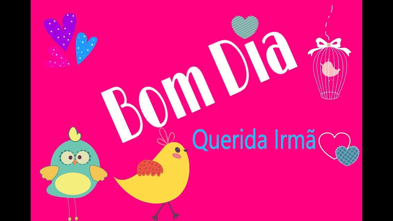 Mensagem Para Um Bom Dia: Um Bom Dia Especial Para A IRMÃ!!!!! - YouTube