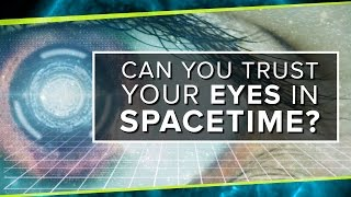 Can You Trust Your Eyes in Spacetime? | Space Time | PBS Digital Studios