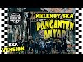Melenoyska Panganten Anyar Versi Ska Terbaru Jambore 6 Bomber  Lagu123  Mp3 - Mp4 Download