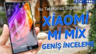 Xiaomi Mi Mix Geniş İnceleme - Bu Telefonsa Diğerleri Ne ?