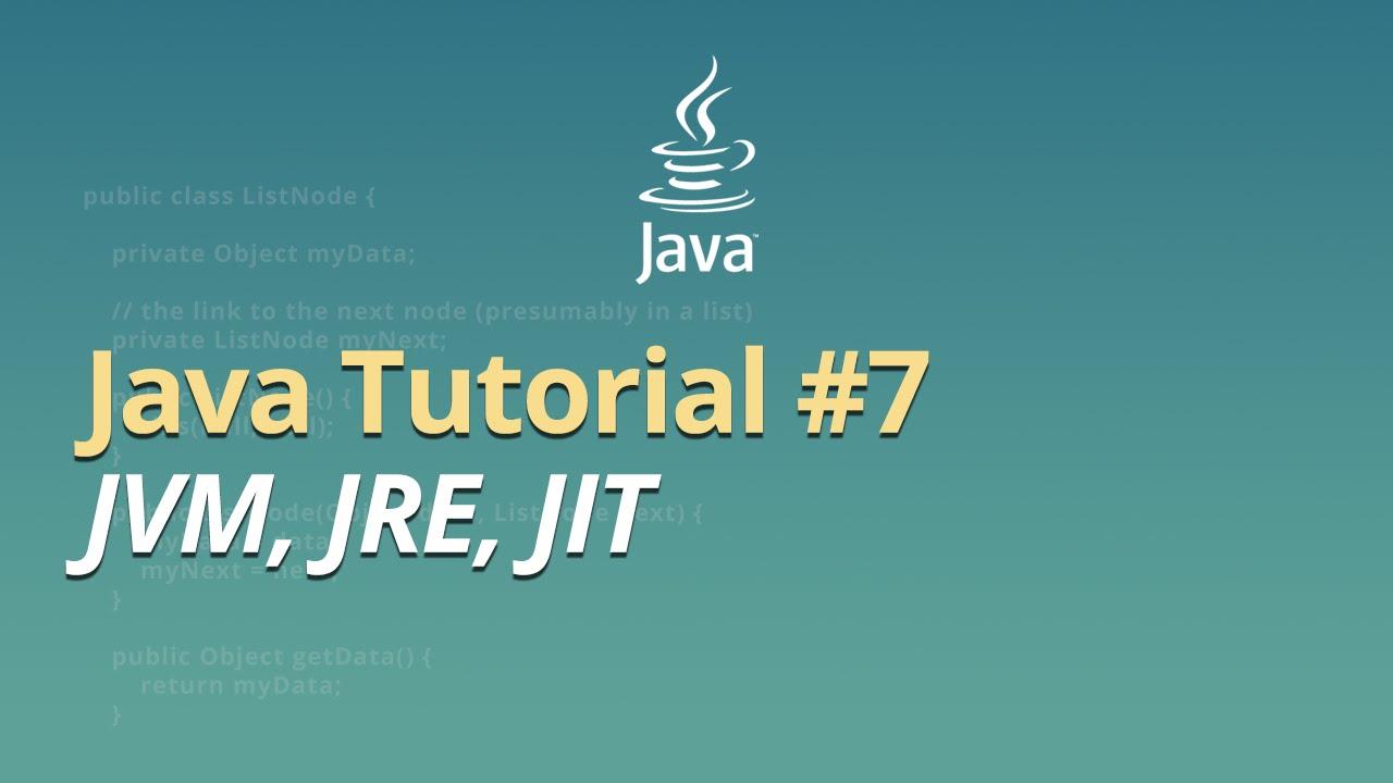 Java Tutorial - #7 - JVM, JRE, JIT