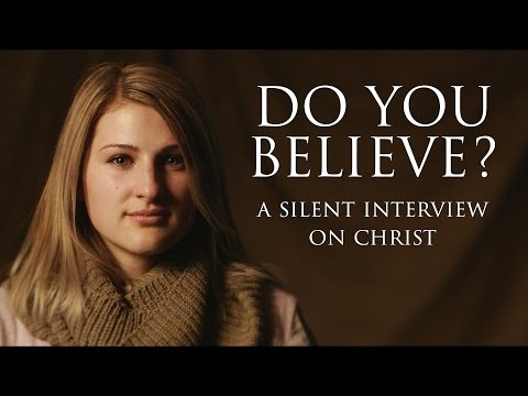 Do You Believe? - A Silent Interview on Christ