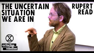 Dr Rupert Read - The Uncertain Situation We Are In | Extinction Rebellion