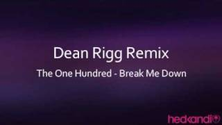 The One Hundred - Break Me Down (Dean Rigg Remix)