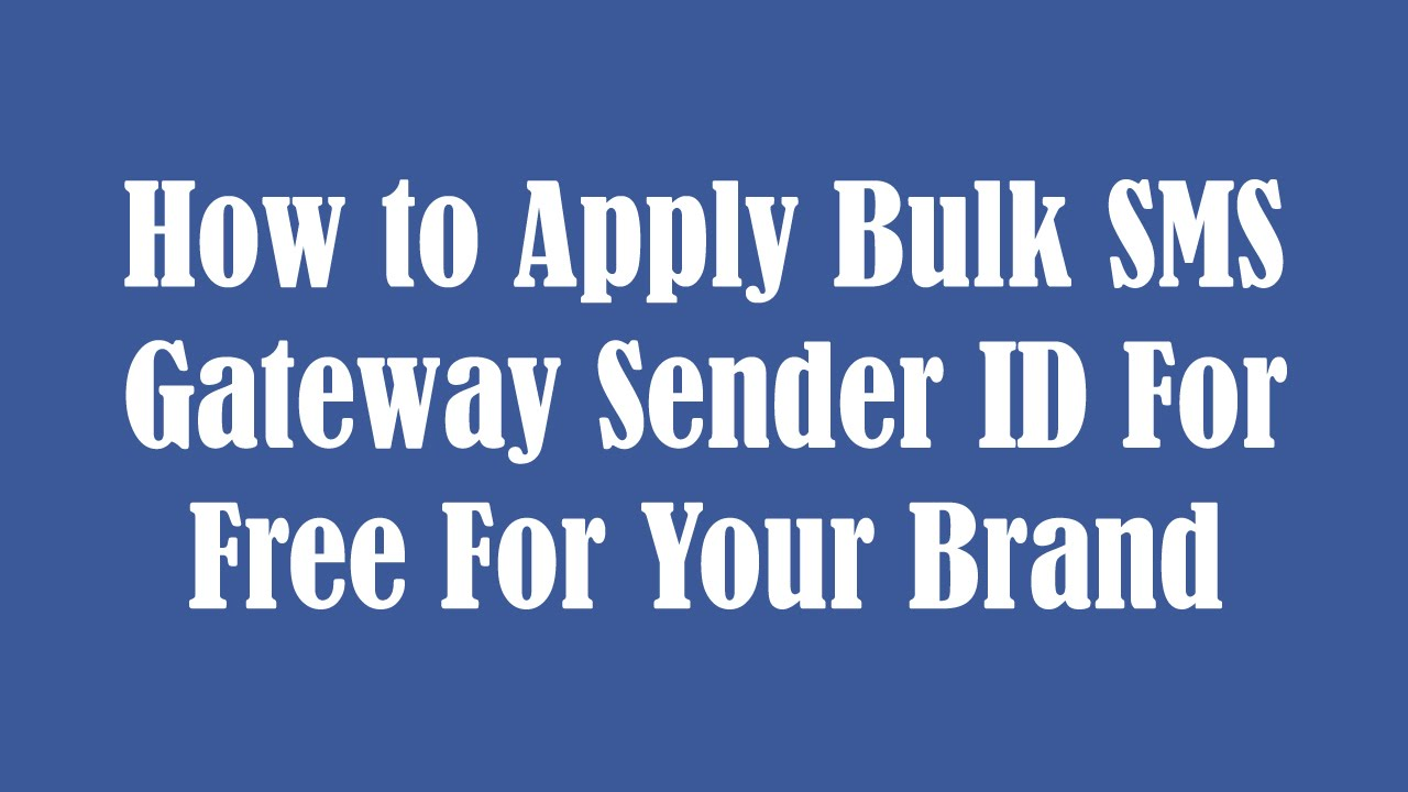 How to Apply Bulk SMS Gateway Sender ID For Free For Your Brand