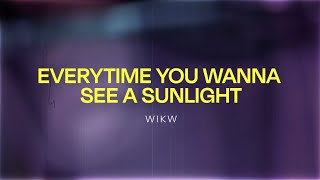 Wikw - every time you wanna see a sunlight (Lyrics video)