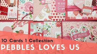 10 Cards 1 Collection | Pebbles Loves Me | Valentine's Day Cards