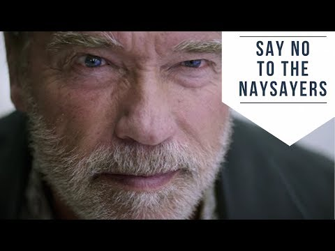 Arnold Schwarzenegger's rules of life Ignore the Naysayers
