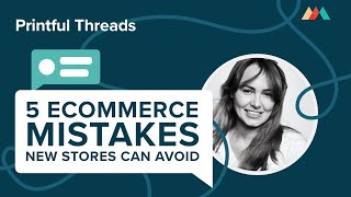 5 Ecommerce Mistakes New Stores Can Avoid: Liat Karpel Gurwicz   Printful Live