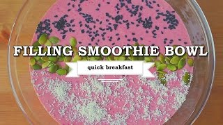 FILLING SMOOTHIE BOWL   quick breakfast