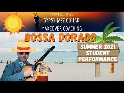 Bossa Dorado - Gypsy Jazz Guitar Makeover Coaching - Summer 2021 Students Performance