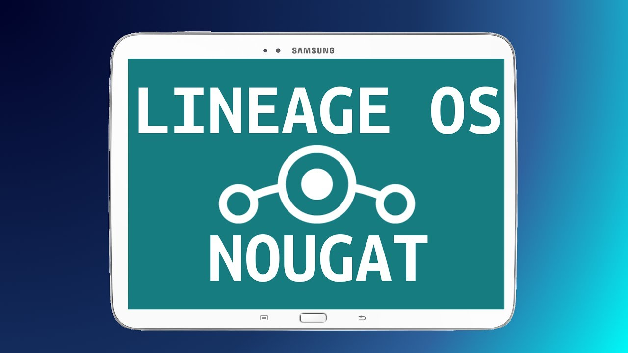 Android 7 1 2 Nougat Galaxy Tab 3 10 1 | Lineageos 14 1 Alpha 5