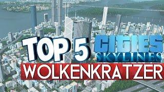 TOP 5 WOLKENKRATZER - Cities Skylines deutsch - Gebäude / Mods Video