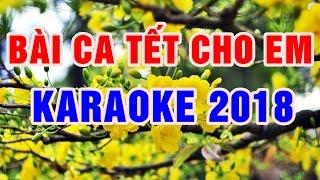 Bài Ca Tết Cho Em || Karaoke 2018 Beat Chuẩn || Nhạc Sống Thanh Ngân