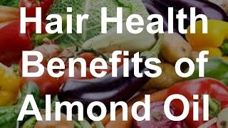 Hair Health Benefits of Almond Oil - Health Benefits of Almond Oil