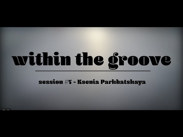 within the groove #7 - ksenia parkhatskaya