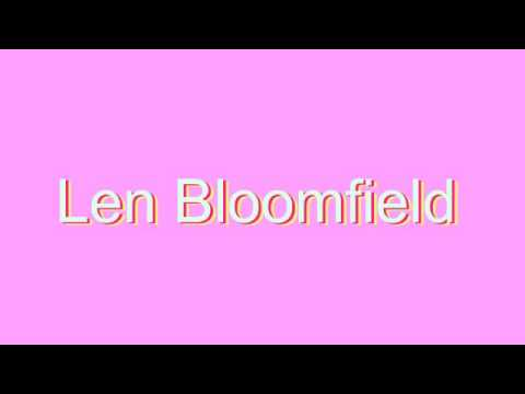How to Pronounce Len Bloomfield