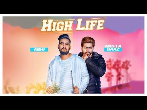 New Punjabi Songs 2018  High Life: Abhi, Mista Baaz Full Song  Latest Punjabi Songs 2018