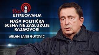Milan Lane Gutović - Naša politička scena ne zaslužuje razgovor!